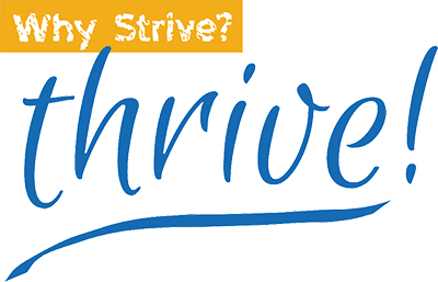 Why Strive? Thrive!